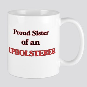 Proud Sister of a Upholsterer Mugs